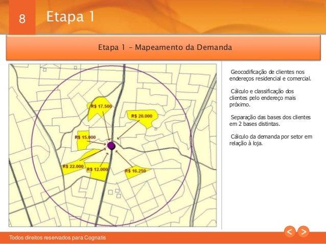 8  Etapa 1 – Mapeamento da Demanda  Todos direitos reservados para Cognatis  Geocodificação de clientes nos  endereços res...