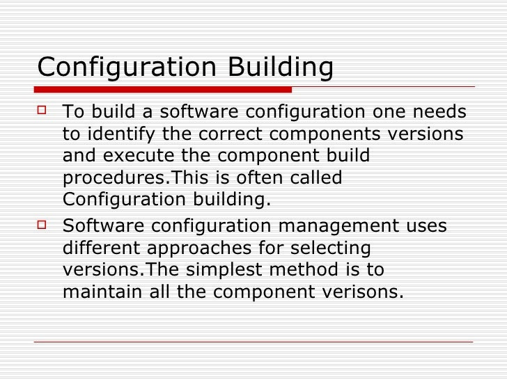 Configuration Building <ul><li>To build a software configuration one needs to identify the correct components versions and...