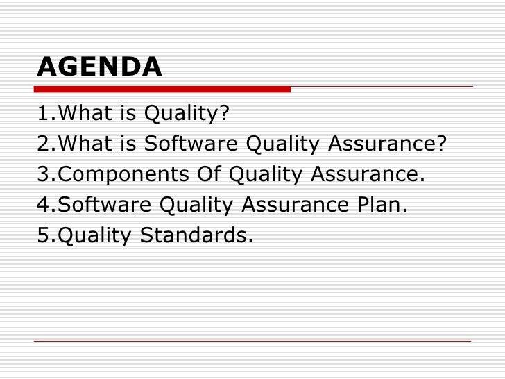 AGENDA <ul><li>1.What is Quality? </li></ul><ul><li>2.What is Software Quality Assurance? </li></ul><ul><li>3.Components O...