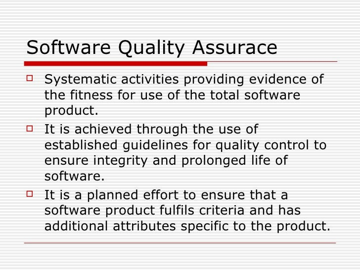 Software Quality Assurace <ul><li>Systematic activities providing evidence of the fitness for use of the total software pr...