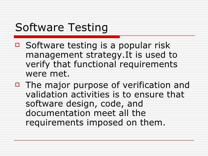 Software Testing <ul><li>Software testing is a popular risk management strategy.It is used to verify that functional requi...