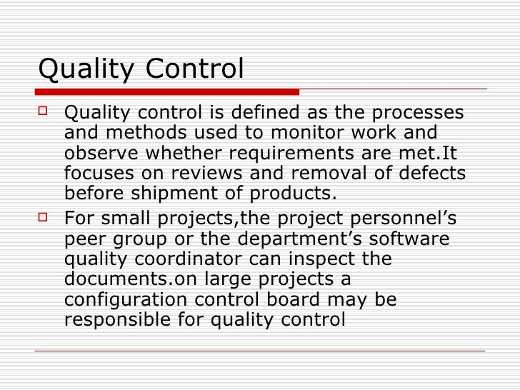 Quality Control <ul><li>Quality control is defined as the processes and methods used to monitor work and observe whether r...