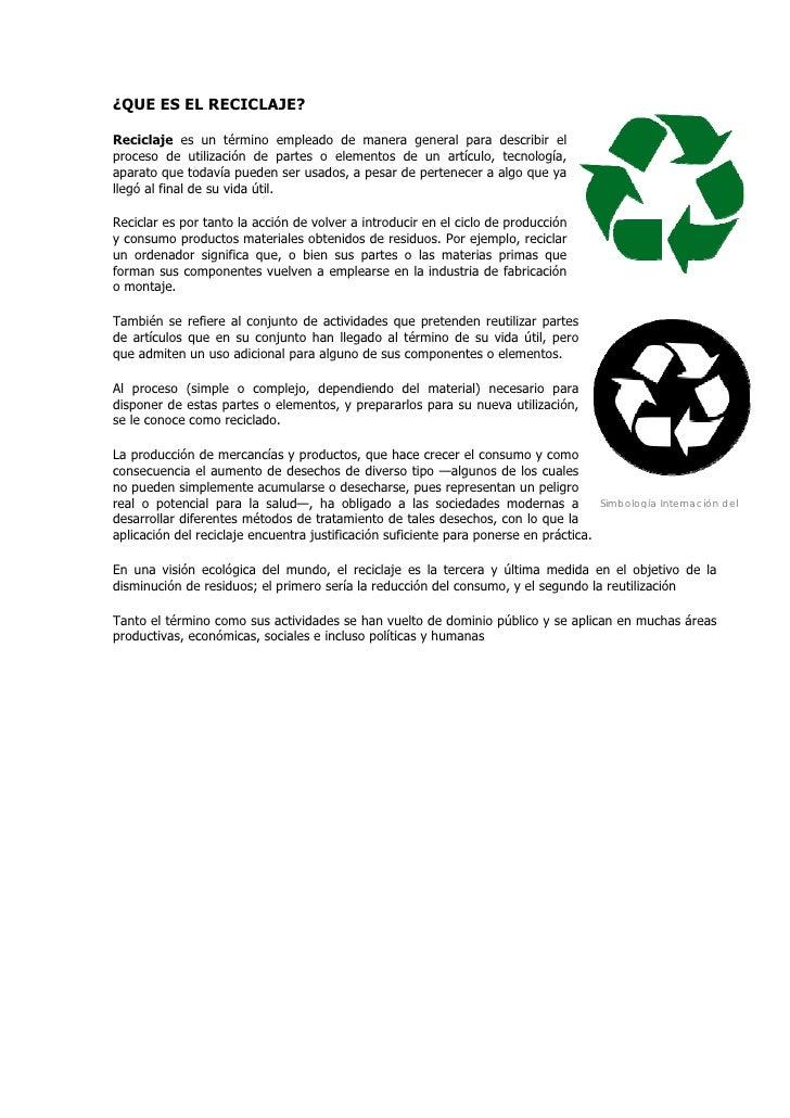 ¿QUE ES EL RECICLAJE?Reciclaje es un término empleado de manera general para describir elproceso de utilización de partes ...