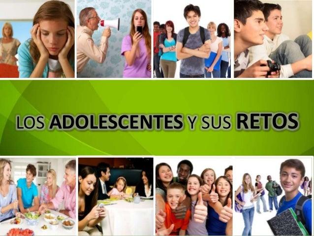 LOS ADOLESCENTES Y SUS RETOS