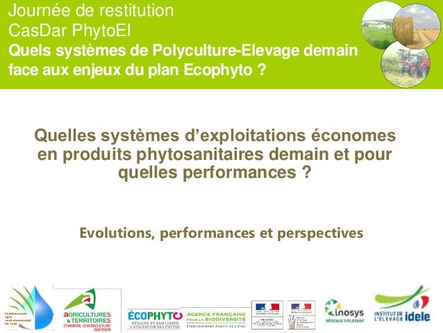 Journée de restitution CasDar PhytoEl Quels systèmes de Polyculture-Elevage demain face aux enjeux du plan Ecophyto ? Quel...
