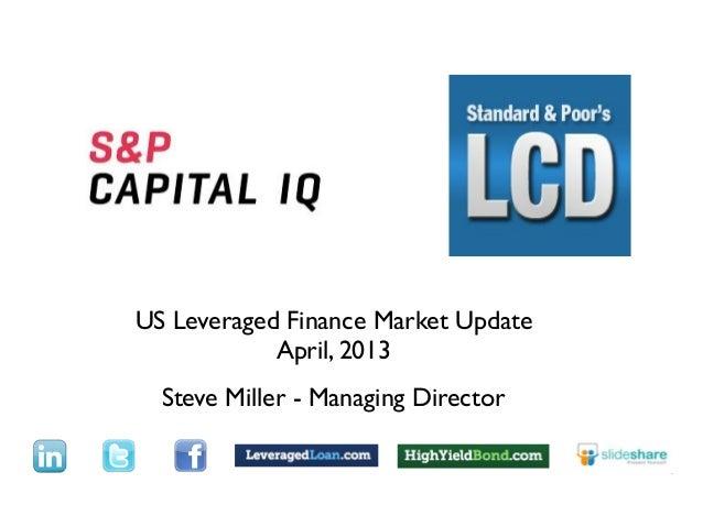 TextUS Leveraged Finance Market Update            April, 2013  Steve Miller - Managing Director