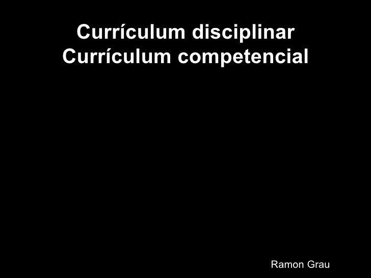 Currículum disciplinar Currículum competencial Ramon Grau