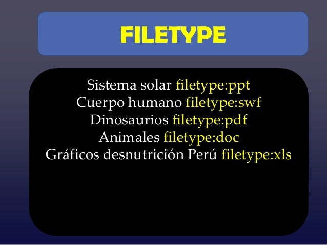FILETYPE      Sistema solar filetype:ppt    Cuerpo humano filetype:swf       Dinosaurios filetype:pdf        Animales file...