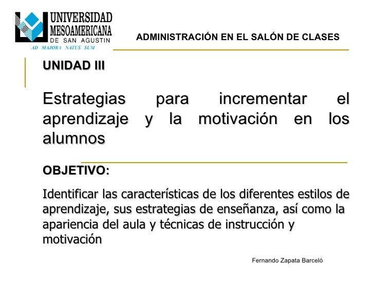 UNIDAD III Estrategias para incrementar el aprendizaje y la motivación en los alumnos OBJETIVO: Identificar las caracterís...