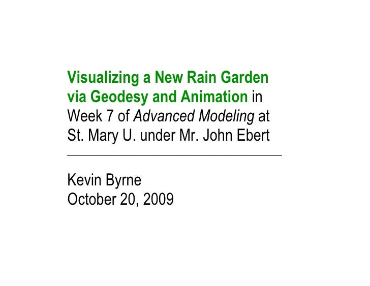 Visualizing a New Rain Garden via Geodesy and Animation in Week 7 of Advanced Modeling at St. Mary U. under Mr. John Ebert...