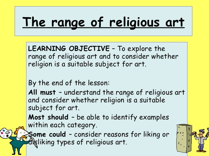 The range of religious art LEARNING OBJECTIVE  – To explore the range of religious art and to consider whether religion is...