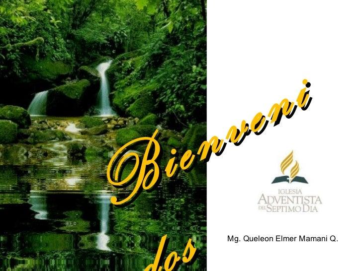 Bienvenidos Mg. Queleon Elmer Mamani Q.