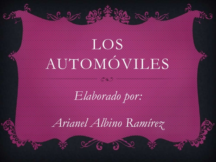 LOSAUTOMÓVILES    Elaborado por:Arianel Albino Ramírez