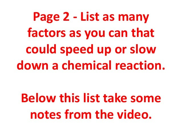 Page 2 - List as many factors as you can that could speed up or slow down a chemical reaction. Below this list take some n...