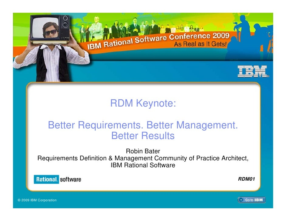 RDM Keynote:                   Better Requirements. Better Management.                                Better Results      ...