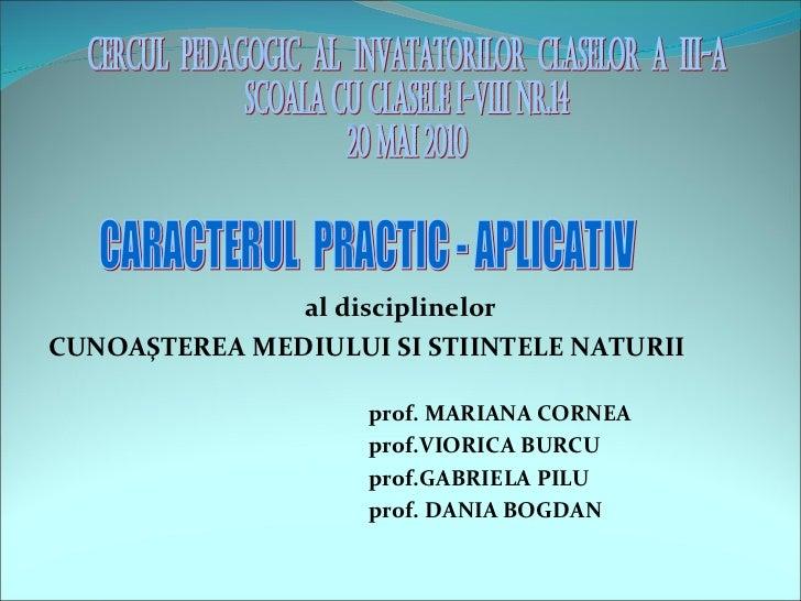 <ul><li>al disciplinelor </li></ul><ul><li>CUNOAŞTEREA MEDIULUI SI STIINTELE NATURII </li></ul><ul><li>prof. MARIANA CORNE...