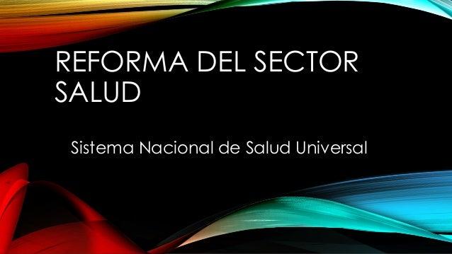REFORMA DEL SECTOR  SALUD  Sistema Nacional de Salud Universal