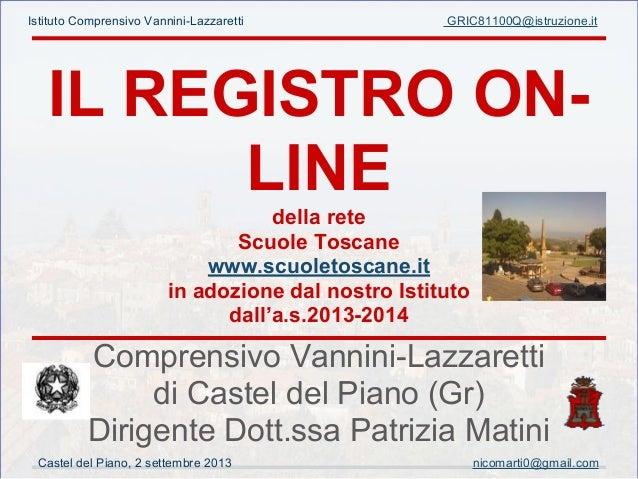 IL REGISTRO ON- LINE della rete Scuole Toscane www.scuoletoscane.it in adozione dal nostro Istituto dall'a.s.2013-2014 Com...