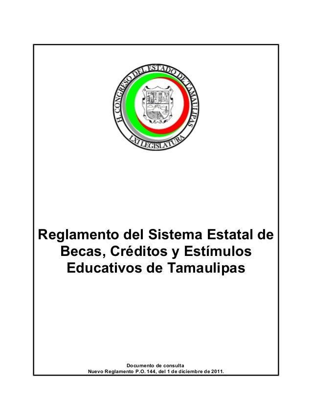 Reglamento del Sistema Estatal de Becas, Créditos y Estímulos Educativos de Tamaulipas Documento de consulta Nuevo Reglame...