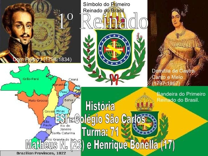 História ESI - Colégio São Carlos Turma: 71 Matheus N. (23) e Henrique Bonella (17) 1º Reinado Dom Pedro I (1798-1834)   D...
