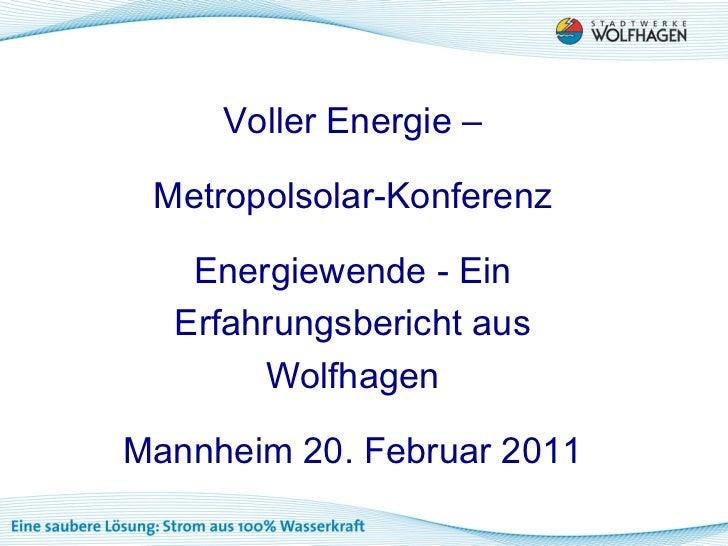 Voller Energie – Metropolsolar-Konferenz   Energiewende - Ein  Erfahrungsbericht aus       WolfhagenMannheim 20. Februar 2...