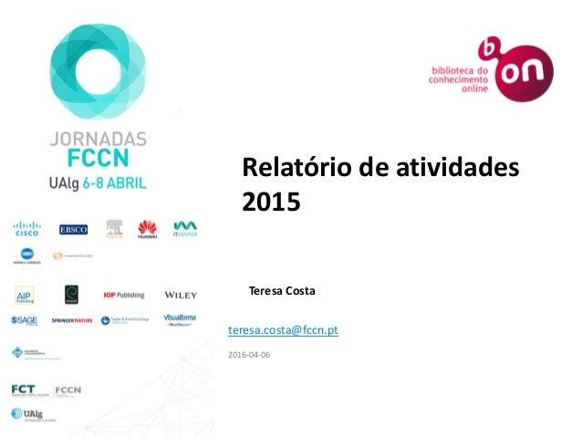 Teresa Costa 2016-04-06 Relatório de atividades 2015 teresa.costa@fccn.pt