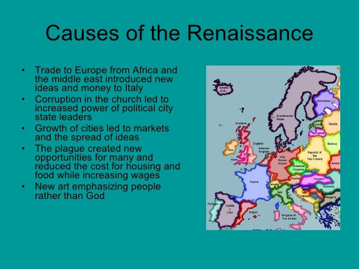 the causes and effects of the european renaissance A variety of causes contributed to the reformation which can be conveniently studied under the following heads: 1 religious causes: in the first place, on the eve of reformation the church suffered what are the causes of reformation in europe.