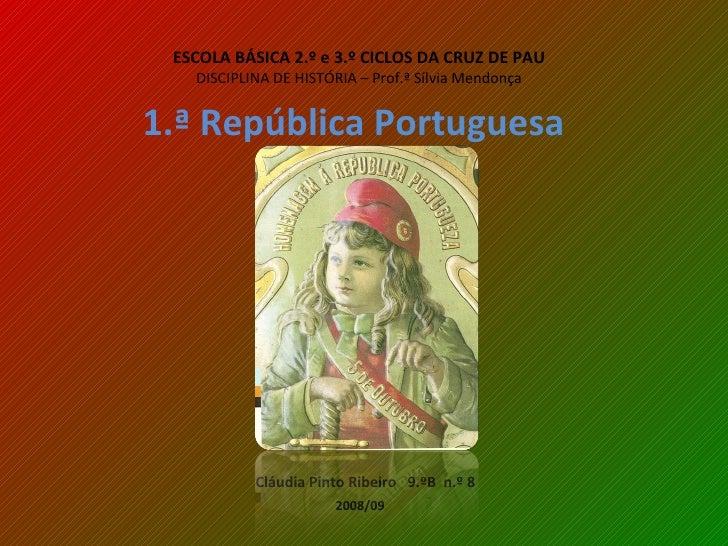 ESCOLA BÁSICA 2.º e 3.º CICLOS DA CRUZ DE PAU DISCIPLINA DE HISTÓRIA – Prof.ª Sílvia Mendonça 1.ª República Portuguesa   C...