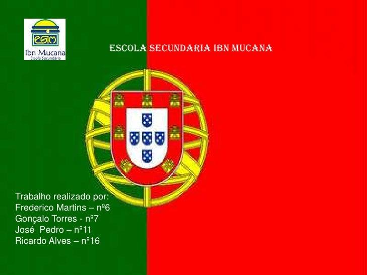 Escola secundaria Ibn Mucana<br />Trabalho realizado por:<br />Frederico Martins – nº6<br />Gonçalo Torres - nº7<br />José...