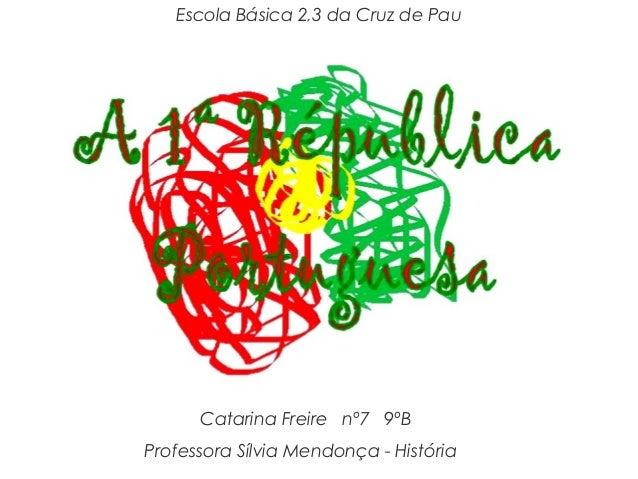Catarina Freire nº7 9ºB Professora Sílvia Mendonça - História Escola Básica 2,3 da Cruz de Pau