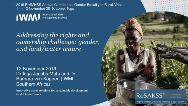 Addressing the rights and ownership challenge: gender, and land/water tenure 12 November 2019 Dr Inga Jacobs-Mata and Dr B...