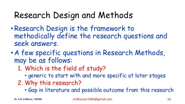 Research Design and Methods •Research Design is the framework to methodically define the research questions and seek answe...