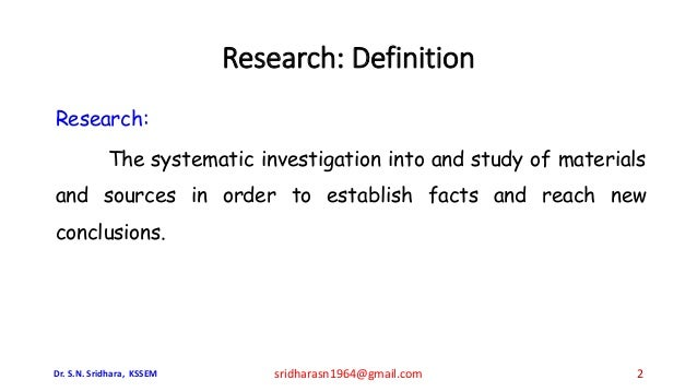 Research: Definition Research: The systematic investigation into and study of materials and sources in order to establish ...