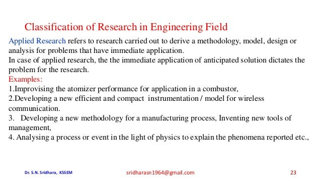 Classification of Research in Engineering Field Applied Research refers to research carried out to derive a methodology, m...