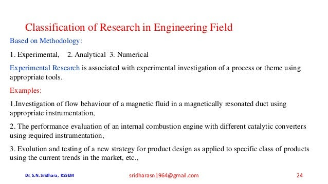 Classification of Research in Engineering Field Based on Methodology: 1. Experimental, 2. Analytical 3. Numerical Experime...