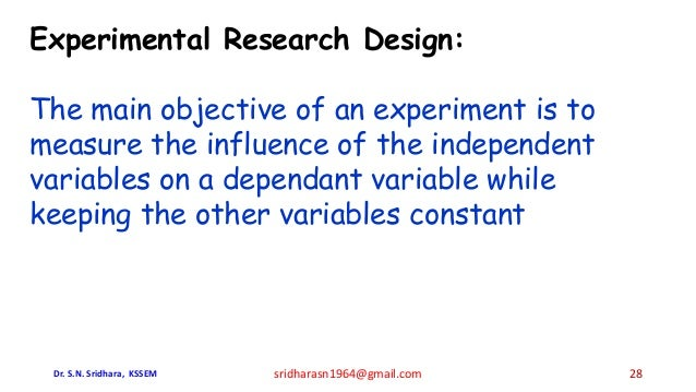 Experimental Research Design: The main objective of an experiment is to measure the influence of the independent variables...