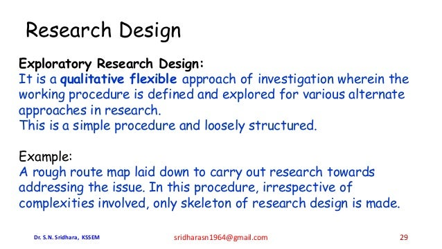 Research Design Exploratory Research Design: It is a qualitative flexible approach of investigation wherein the working pr...