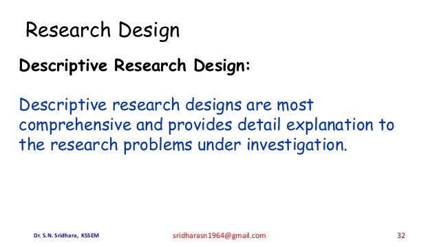 Research Design Descriptive Research Design: Descriptive research designs are most comprehensive and provides detail expla...