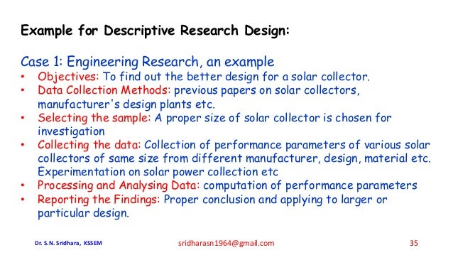 Example for Descriptive Research Design: Case 1: Engineering Research, an example • Objectives: To find out the better des...