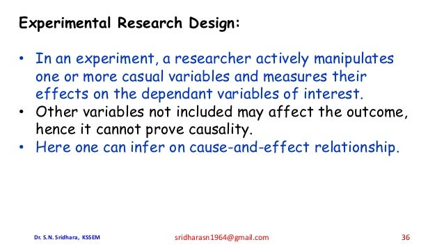 Experimental Research Design: • In an experiment, a researcher actively manipulates one or more casual variables and measu...