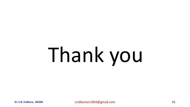 Thank you Dr. S.N. Sridhara, KSSEM sridharasn1964@gmail.com 41