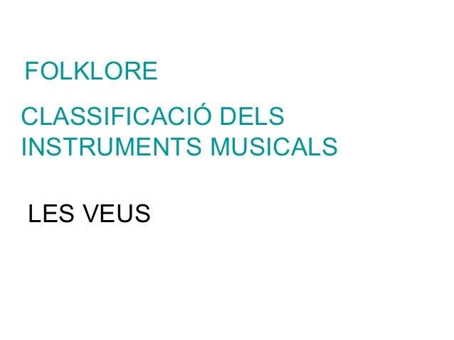 FOLKLORECLASSIFICACIÓ DELSINSTRUMENTS MUSICALSLES VEUS