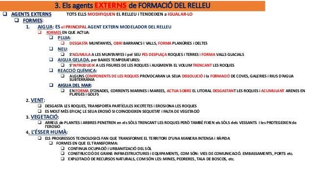3. Els agents EXTERNS de FORMACIÓ DEL RELLEU  AGENTS EXTERNS TOTS ELLS MODIFIQUEN EL RELLEU i TENDEIXEN a IGUALAR-LO  FO...