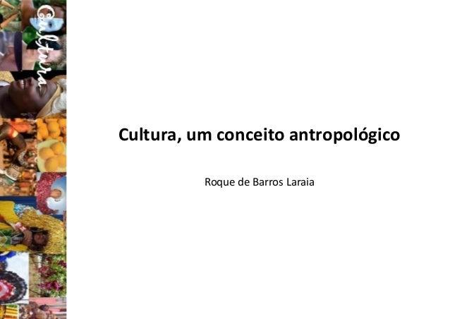 Cultura, um conceito antropológico Roque de Barros Laraia