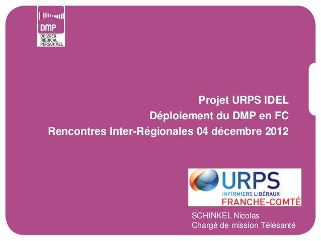 Projet URPS IDEL                   Déploiement du DMP en FCRencontres Inter-Régionales 04 décembre 2012                   ...