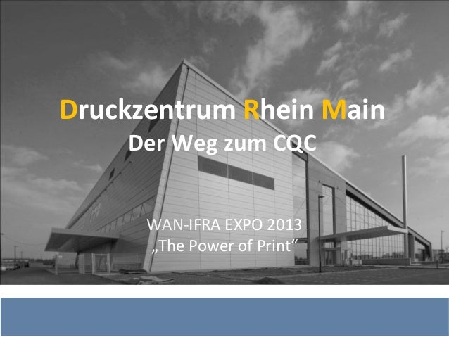 "Druckzentrum Rhein Main Der Weg zum CQC WAN‐IFRA EXPO 2013 ""The Power of Print"""