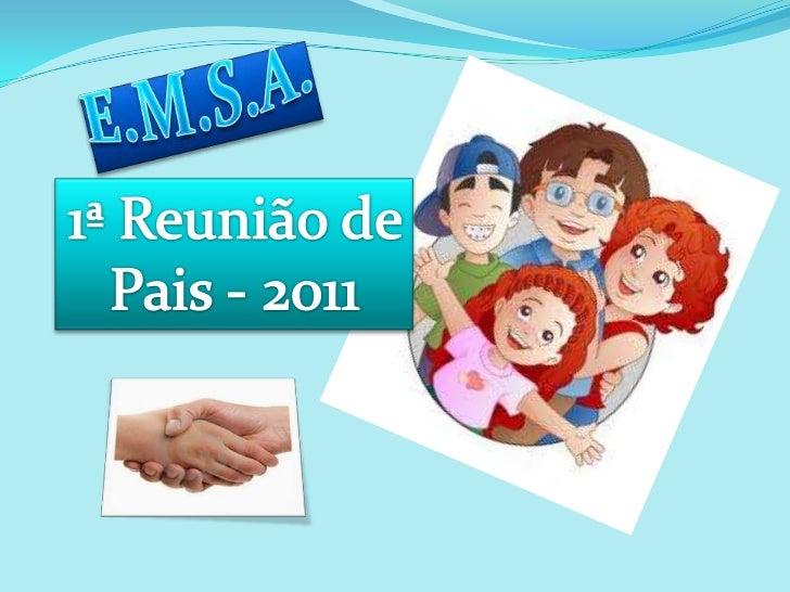 E.M.S.A.<br />1ª Reunião de <br />Pais - 2011<br />