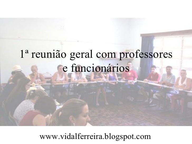 1ª reunião geral com professores e funcionários www.vidalferreira.blogspot.com
