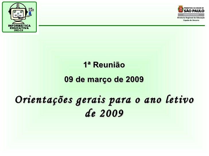 Diretoria Regional de Educação  Capela do Socorro 1ª Reunião 09 de março de 2009 Orientações gerais para o ano letivo de 2...