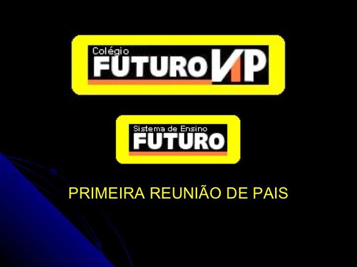 PRIMEIRA REUNIÃO DE PAIS